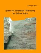 Ronny Kabus: Juden der Lutherstadt Wittenberg im Dritten Reich