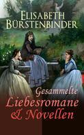 Elisabeth Bürstenbinder: Gesammelte Liebesromane & Novellen