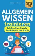 Frederik Holm: Allgemeinwissen trainieren - Erfolgreicher im Job, Studium & in der Schule
