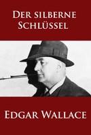 Edgar Wallace: Der silberne Schlüssel