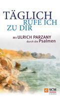 Ulrich Parzany: Täglich rufe ich zu dir