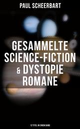 Gesammelte Science-Fiction & Dystopie Romane (12 Titel in einem Band) - Lesabéndio + Die große Revolution + Der Kaiser von Utopia + Platzende Kometen + Die wilde Jagd…