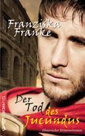Franziska Franke: Der Tod des Jucundus