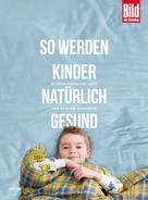 BILD am SONNTAG Ratgeber-Edition: So werden Kinder natürlich gesund
