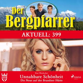 Der Bergpfarrer Aktuell 399: Unnahbare Schönheit. Die Neue auf der Brandner Hütte (Ungekürzt)
