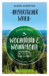 Wochenend und Wohnmobil. Kleine Auszeiten im Bayerischen Wald. - Die besten Camping- und Stellplätze, alle Highlights und Aktivitäten.
