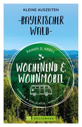 Wochenend und Wohnmobil. Kleine Auszeiten im Bayerischen Wald.