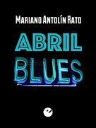 Mariano Antolín Rato: Abril blues