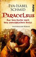 Eva-Isabel Schmid: Paracelsus - Auf der Suche nach der unsterblichen Seele ★★★