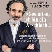 """""""Gestatten, ich bin ein Arschloch."""" - Ein netter Narzisst und Psychiater erklärt, wie Sie Narzissten entlarven und ihnen Paroli bieten"""