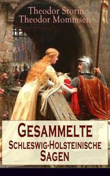 Gesammelte Schleswig-Holsteinische Sagen - Die Abelssage + Die schwarze Greth + Das Glück der Grafen Rantzau + Schacken-Sage + Bredstedter Sage + Friesische Sage...
