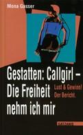 Mona Gasser: Gestatten Callgirl: Die Freiheit nehm ich mir! ★★