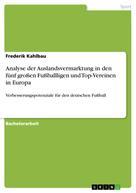Frederik Kahlbau: Analyse der Auslandsvermarktung in den fünf großen Fußballligen und Top-Vereinen in Europa
