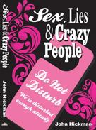 John Hickman: Sex, Lies & Crazy People