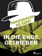 Joe Barry: Privatdetektiv Joe Barry - In die Enge getrieben