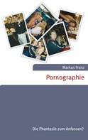 Markus Franz: Pornographie