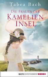 Die Frauen der Kamelien-Insel - Roman