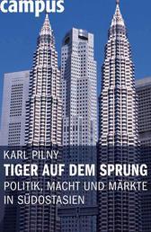 Tiger auf dem Sprung - Politik, Macht und Märkte in Südostasien