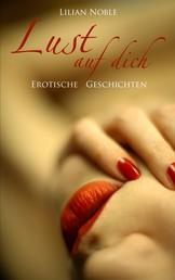 Lust auf dich - erotische Geschichten