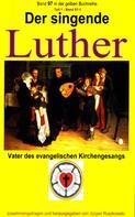 Martin Luther: Der singende Luther - Vater des evangelischen Gesangs - Teil 1