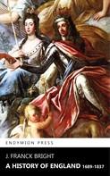 J. Franck Bright: A History of England 1689-1837