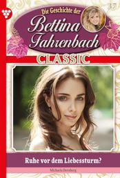 Bettina Fahrenbach Classic 37 – Liebesroman - Ruhe vor dem Liebessturm?