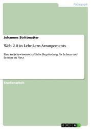 Web 2.0 in Lehr-Lern-Arrangements - Eine subjektwissenschaftliche Begründung für Lehren und Lernen im Netz