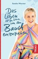 Sandra Wurster: Das Leben ist zu kurz, um den Bauch einzuziehen ★★★★