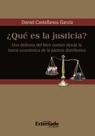 Daniel Castellanos García: ¿Qué es la justicia? Una defensa del bien común desde la teoría económica de la justicia distributiva
