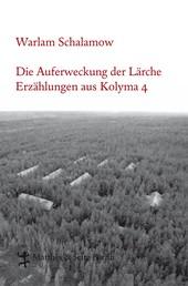 Die Auferweckung der Lärche - Erzählungen aus Kolyma 4