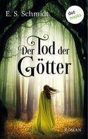 E. S. Schmidt: Der Tod der Götter - Die Chroniken der Wälder: Band 3 ★★★★
