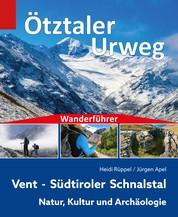 Wanderführer Ötztaler Urweg - Vent - Südtiroler Schnalstal - Natur, Kultur und Archäologie