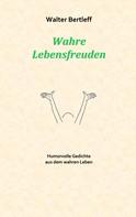Walter Bertleff: Wahre Lebensfreuden