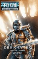 Michael J. Parrish: Torn 58 - Krieger des Kha'tex