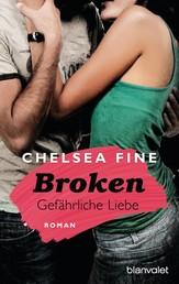 Broken - Gefährliche Liebe - Roman