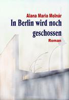 Alana Maria Molnár: In Berlin wird noch geschossen e-book