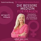 Die bessere Medizin für Frauen - Ganzheitlich und individuell - der Schlüssel zu Ihrer Gesundheit (Ungekürzt)