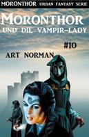 Art Norman: Moronthor und die Vampir-Lady: Moronthor 10
