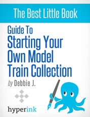 Beginner's Guide to Starting Your Own Model Train Collection (Scenery, Track Plans, and Layouts)