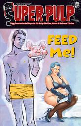 Super-Pulp 06: Feed me!