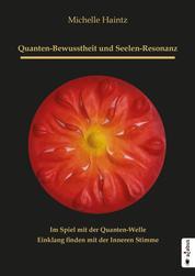 Quanten-Bewusstheit und Seelen-Resonanz. Im Spiel mit der Quanten-Welle Einklang finden mit der Inneren Stimme - Ratgeber