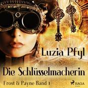 Die Schlüsselmacherin - Frost & Payne, Band 1 (Ungekürzt)