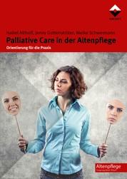 Palliative Care in der Altenpflege - Orientierung für die Praxis
