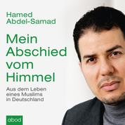 Mein Abschied vom Himmel - Aus dem Leben eines Muslims in Deutschland