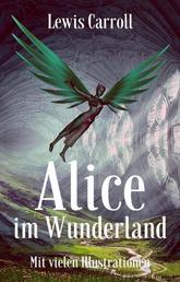 Lewis Carroll: Alice im Wunderland. Mit vielen Illustrationen