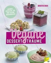 Vegane Dessertträume - Cremes, Küchlein, Eis und kleine Naschereien
