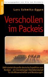 Verschollen im Packeis - 1869 startet die große deutsche Expedition zum Nordpol - ein monatelanger Überlebenskampf für die Wissenschaftler und Besatzungen.