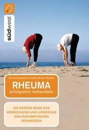 Rheuma erfolgreich behandeln - Die besten Wege zur Vorbeugung und Linderung von rheumatischen Schmerzen