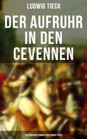 Ludwig Tieck: Der Aufruhr in den Cevennen: Historischer Roman von Ludwig Tieck