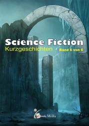 Science Fiction Kurzgeschichten - Band 6/6 - Band 6 von 6